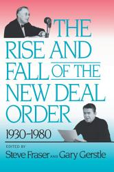 The Rise And Fall Of The New Deal Order 1930 1980 Book PDF