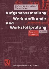 Aufgabensammlung Werkstoffkunde und Werkstoffprüfung: Fragen - Antworten, Ausgabe 7