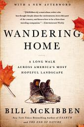 Wandering Home: A Long Walk Across America's Most Hopeful Landscape