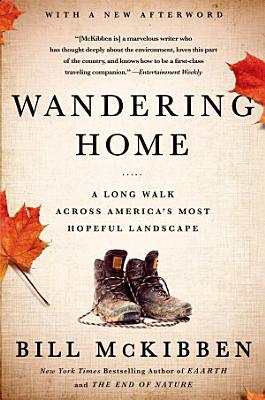 Wandering Home  A Long Walk Across America s Most Hopeful Landscape