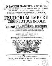 Iacobi Gabrielis Wolfii ... Commentatio historico-iuridica de feudorum imperii origine atque indole, sub primis Francorum regibus. E cathedra publica quondam defensa..