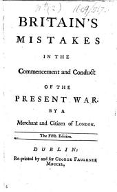 Britain's Mistakes in the Commencement and Conduct of the Present War. By a merchant and citizen of London. The fifth edition