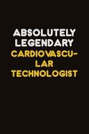 Absolutely Legendary Cardiovascular Technologist