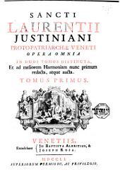 Sancti Laurentii Justiani Proto-Patriarchae Veneti Opera Omnia in duos tomos distincta, Et ad meliorem Harmoniam nunc primum redacta, atque aucta