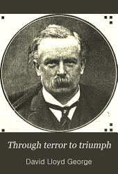 Through Terror to Triumph: Speeches and Pronouncements of the Right Hon. David Lloyd George, M. P., Since the Beginning of the War