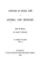 Pictures of rural life in Austria and Hungary [novels and tales, by A. Stifter]. From the Germ. by M. Norman