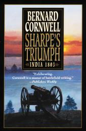 Sharpe's Triumph: Richard Sharpe and the Battle of Assaye, September 1803