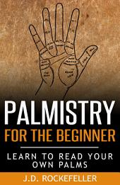 Palmistry For The Beginner: Learn to Read Your Own Palms