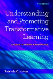 Understanding and Promoting Transformative Learning: A Guide to Theory and Practice, Edition 3
