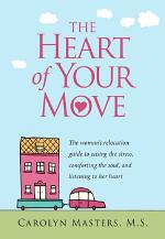 The Heart of Your Move: The woman's relocation guide to easing the stress, comforting the soul, and listening to her heart