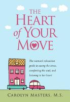 The Heart of Your Move  The woman s relocation guide to easing the stress  comforting the soul  and listening to her heart PDF