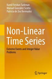 Non-Linear Time Series: Extreme Events and Integer Value Problems