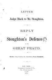 Letter of Judge Black to Mr. Stoughton: Reply to Stoughton's Defence(?) of the Great Fraud