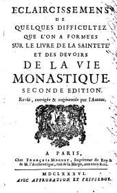Eclaircissemens de quelques difficultez que l'on a Formees sur le livre de la saintete et des devoirs de la vie monastique. 2. ed. Rev. corr. & augm