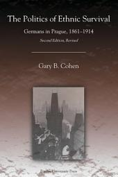 The Politics of Ethnic Survival: Germans in Prague, 1861-1914