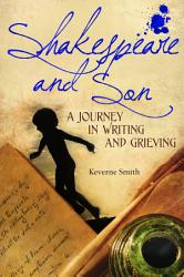 Shakespeare And Son A Journey In Writing And Grieving Book PDF