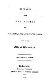 Extracts from the Letters of Elizabeth, Lucy, and Judith Ussher : Late of the City of Waterford