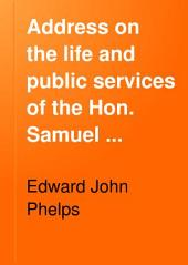 Address on the Life and Public Services of the Hon. Samuel Prentiss: Delivered Before the Vermont Historical Society, at Montpelier, Oct. 26, 1882