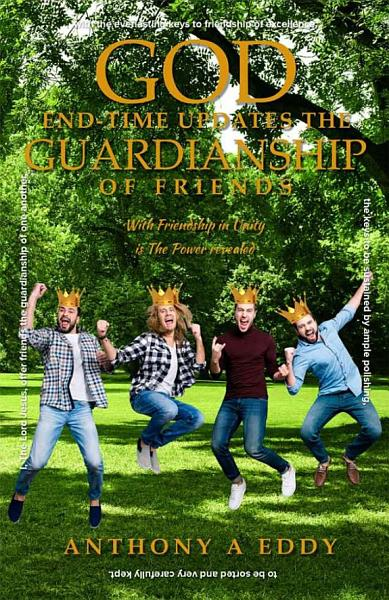 GOD End-time Updates The Guardianship of Friends
