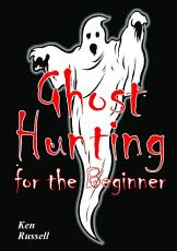 Ghost Hunting For The Beginner PDF