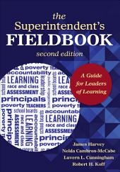 The Superintendent's Fieldbook: A Guide for Leaders of Learning, Edition 2