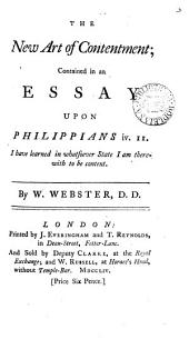 The New Art of Contentment: Contained in an Essay Upon Philippians Iv.II. ... By W. Webster, Volume 3