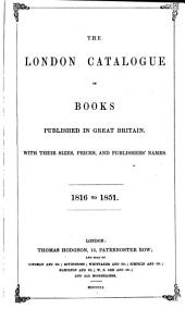 The London Catalogue of Books Published in Great Britain: With Their Sizes, Prices, and Publishers' Names. 1816 to 1851