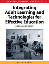 Integrating Adult Learning and Technologies for Effective Education: Strategic Approaches: Strategic Approaches