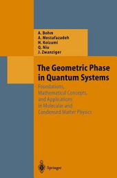 The Geometric Phase in Quantum Systems: Foundations, Mathematical Concepts, and Applications in Molecular and Condensed Matter Physics