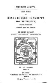 The Life of Henry Cornelius Agrippa von Nettesheim, Doctor and Knight, commonly Known as a Magicien: In two volumes, Volume 2