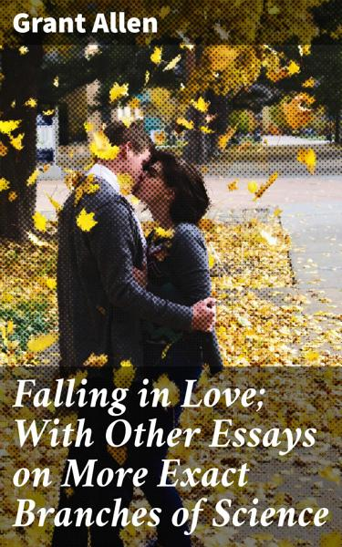 Download Falling in Love  With Other Essays on More Exact Branches of Science Book