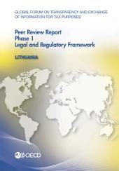 Global Forum on Transparency and Exchange of Information for Tax Purposes Global Forum on Transparency and Exchange of Information for Tax Purposes Peer Reviews: Lithuania 2013 Phase 1: Legal and Regulatory Framework: Phase 1: Legal and Regulatory Framework