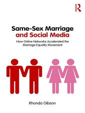 Same-Sex Marriage and Social Media: How Online Networks Accelerated the Marriage Equality Movement