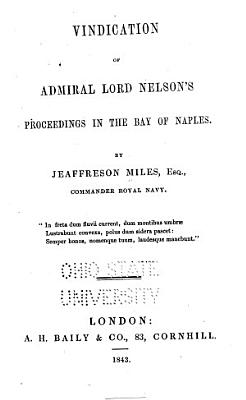 Vindication of Admiral Lord Nelson s Proceedings in the Bay of Naples