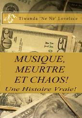 MUSIQUE, ET MEURTRE CHAOS - UNE HISTOIRE VRAIE!