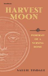 Harvest Moon: Portrait of a Nursing Home