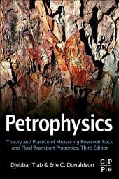 Petrophysics: Theory and Practice of Measuring Reservoir Rock and Fluid Transport Properties, Edition 3