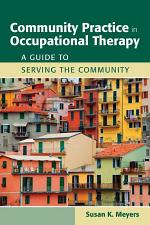 Community Practice in Occupational Therapy: A Guide to Serving the Community
