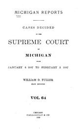 Michigan Reports: Reports of Cases Determined in the Supreme Court of Michigan, Volume 64