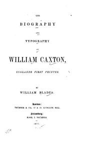 The Biography and Typography of William Caxton, England's First Printer
