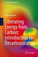 Liberating Energy from Carbon  Introduction to Decarbonization PDF