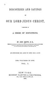 Discourses and Sayings of Our Lord Jesus Christ, Illustrated in a Series of Expositions