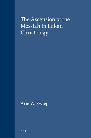 The Ascension of the Messiah in Lukan Christology PDF