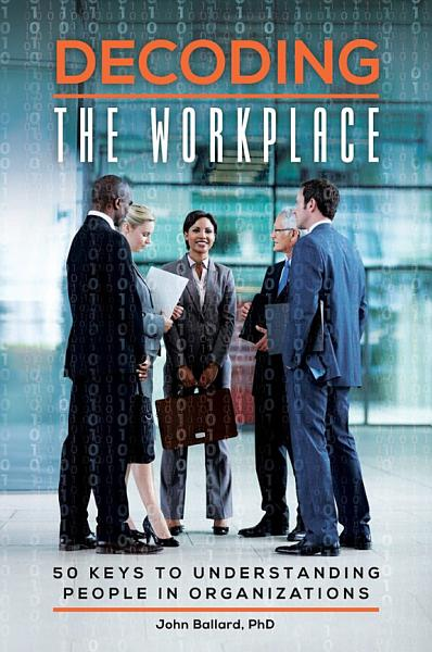 Download Decoding the Workplace  50 Keys to Understanding People in Organizations Book