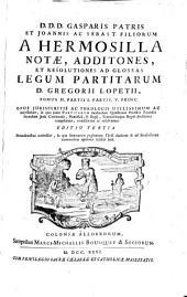 D.D.D. Gasparis patris et Joannis ac Sebast. filiorum a Hermosilla Notae, additones, et resolutiones ad glossas Legum partitarum D. Gregorii Lopetii...