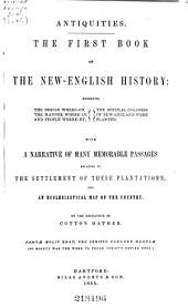 Magnalia Christi Americana, Or, The Ecclesiastical History of New-England: From Its First Planting, in the Year 1620, Unto the Year of Our Lord 1698. In Seven Books, Volume 1
