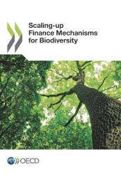 Scaling Up Finance Mechanisms For Biodiversity Book PDF