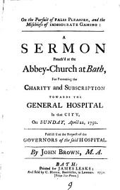 On the Pursuit of False Pleasure: And the Mischiefs of Immoderate Gaming: a Sermon Preach'd at the Abbey-Church at Bath, ... on Sunday, April 22, 1750. ... By John Brown, ...