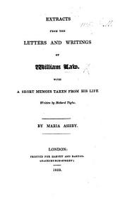 Extracts from the letters and writings of W. Law, with a short memoir taken from his life written by R. Tighe. By Maria Ashby