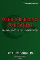 Bridge building to Nowhere